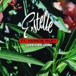 Estelle feat. Tarrus Riley – Love Like Ours