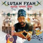 Lutan Fyah – Music Never Dies