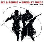 Sly & Robbie + Brinsley Forde – One Fine Dub
