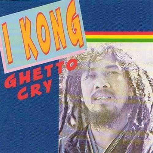I Kong - Ghetto Cry