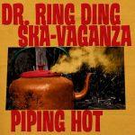 Dr Ring Ding Ska-Vaganza – Piping Hot