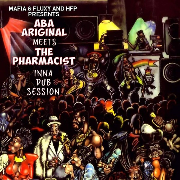 Aba Ariginal – Mafia & Fluxy & HFP Presents Aba Ariginal Meets The Pharmacist Inna Dub Session Pt 1