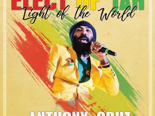 Anthony Cruz – Elect Of Jah: Light Of The World
