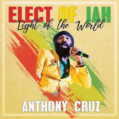 Anthony Cruz - Elect Of Jah ; Light of The World