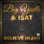 Big Youth & Isat – Believe In Jah