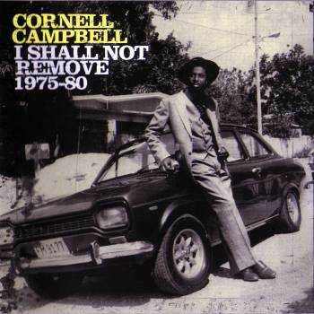 Cornell Campbell - I Shall Not Remove