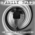 Family Band – Judge Not To Be Not Judge