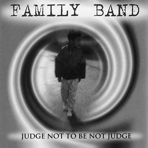 Family Band - Judge Not To Be Not Judge