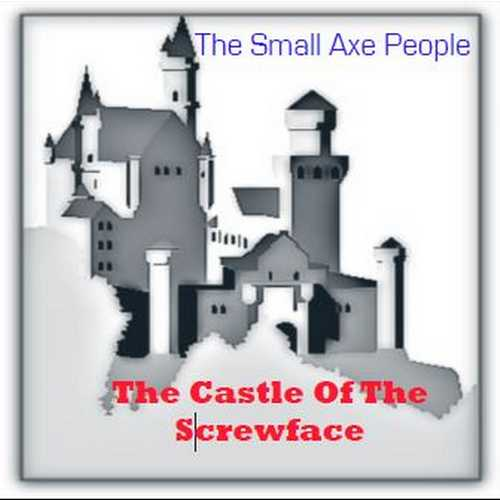 The Small Axe People - The Castle Of The Screwface