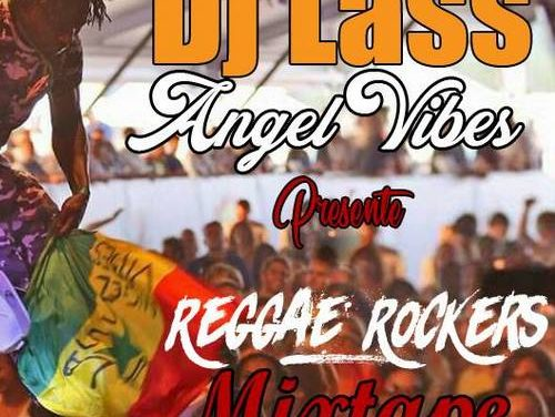 Dj Lass Angel Vibes Presents Reggae Rockers Mixtape 2017 | Reggae Vibes