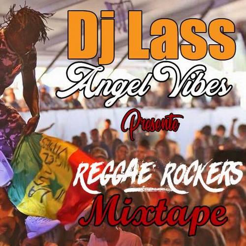 Dj Lass Angel Vibes Presents Reggae Rockers Mixtape 2017
