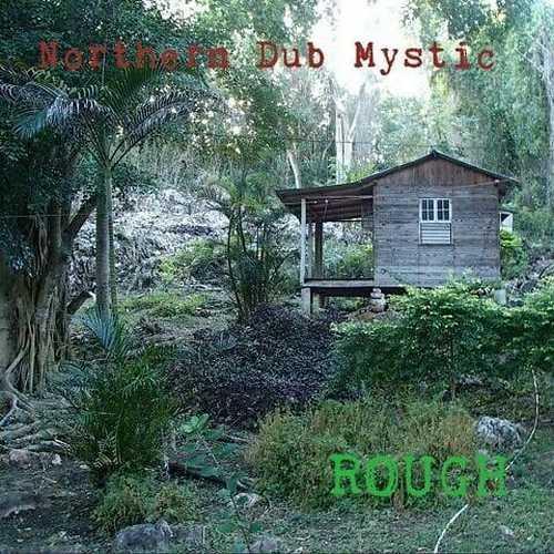 Northern Dub Mystic – Rough
