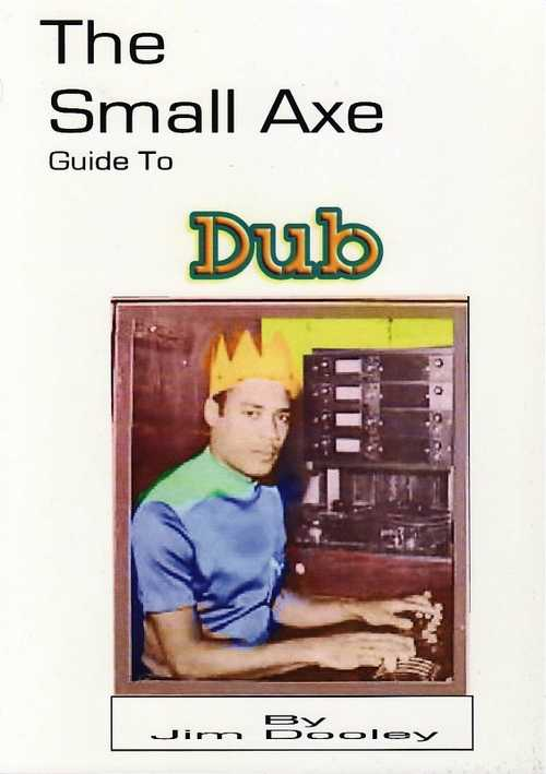 The Small Axe Guide To Dub