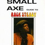 The Small Axe Guide To Rock Steady