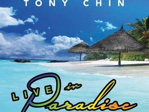 Tony Chin – Live In Paradise