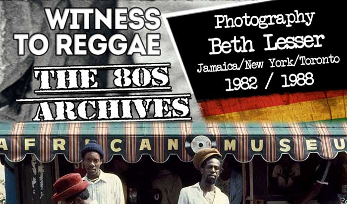 Beth Lesser: Witness To Reggae – The 80's Archive