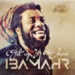Iba Mahr – Get Up & Show