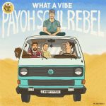 Payoh SoulRebel – What A Vibe