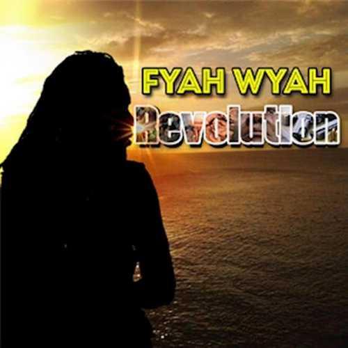 Fyah Wyah - Revolution | Reggae Vibes
