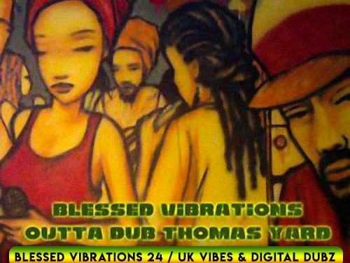Blessed Vibrations 24 / UK Vibes & Digital Dubz