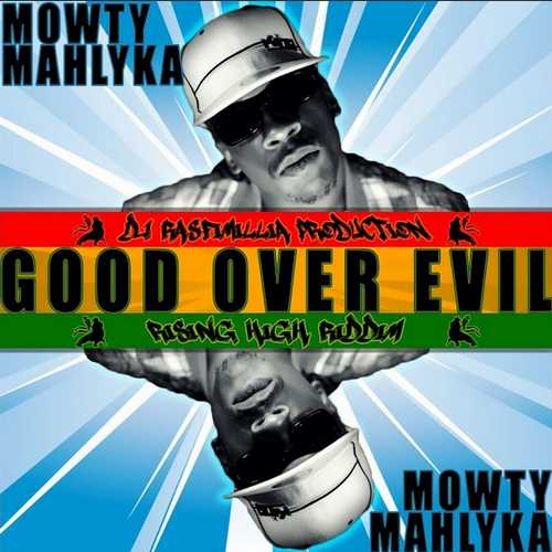 Mowty Mahlyka & DJ Rasfimillia – Good Over Evil
