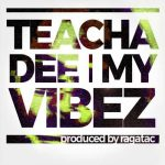 New single by Teacha Dee – My Vibez