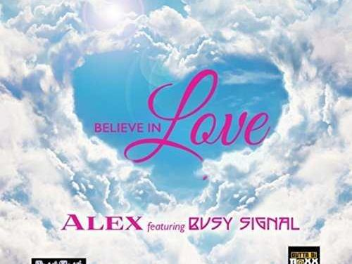 Alex collabs with Busy Signal – Believe In Love