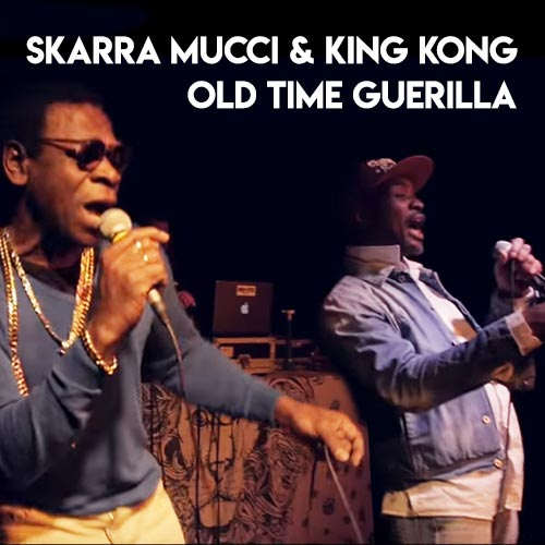 Skarra Mucci & King Kong - Old Time Guerilla
