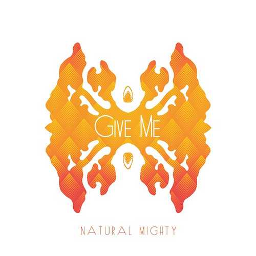 Natural Mighty - Give Me