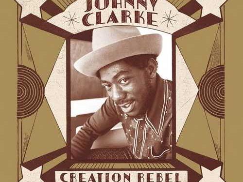 New: Johnny Clarke – Creation Rebel