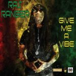New:  Ras Ranger – Give Me A Vibe