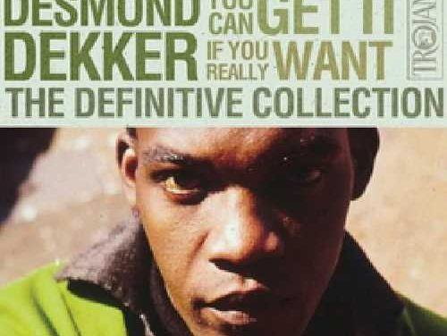 Desmond Dekker – You Can Get It If You Really Want: The Definitive Collection