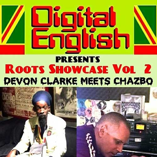 Digital English – Presents Roots Showcase Vol. 2: Devon Clarke Meets Chazbo