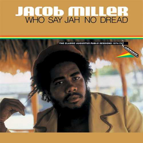 Jacob Miller - Who Say Jah No Dread