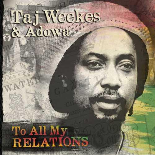 Taj Weekes & Adowa – To All My Relations