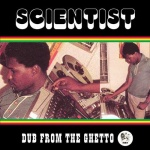 Scientist – Dub From The Ghetto