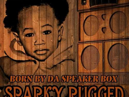 Sparky Rugged – Born By Da Speaker Box