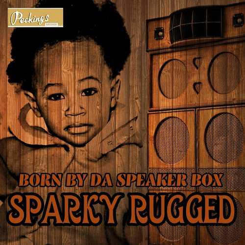 Sparky Rugged - Born By Da Speaker Box