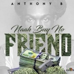 New video Anthony B – Naah Buy Nuh Friend