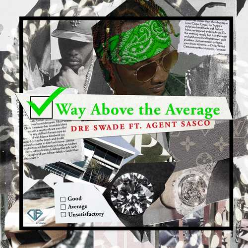 Dre Swade ft Agent Sasco - Way Above The Average