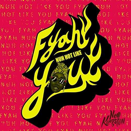 New Kingston – Fyah Nuh Hot Like You
