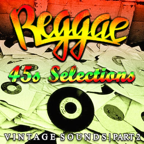 Reggae 45 Selections – Vintage Sounds Part 2