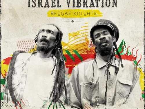 Israel Vibration – Reggae Knights