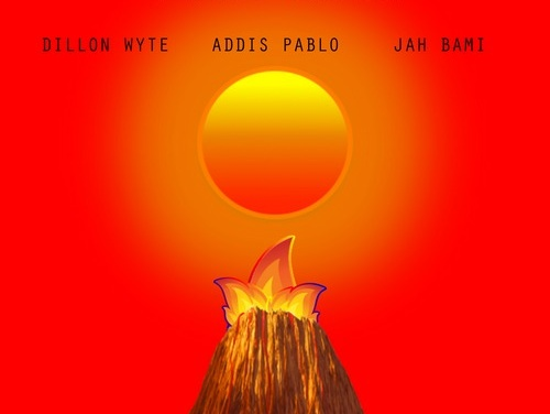 Dillon Wyte x Addis Pablo x Jah Bami – Fire Burn