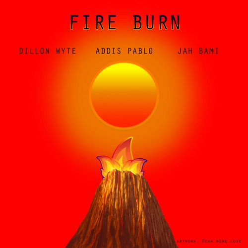 Dillon Wyte x Addis Pablo x Jah Bami - Fire Burn