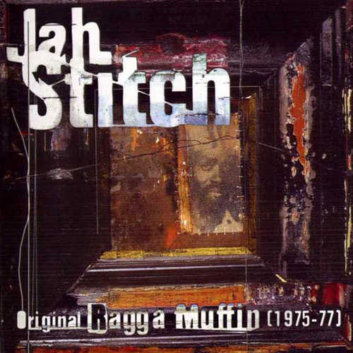 Jah Stitch - Original Ragga Muffin (1975-77)