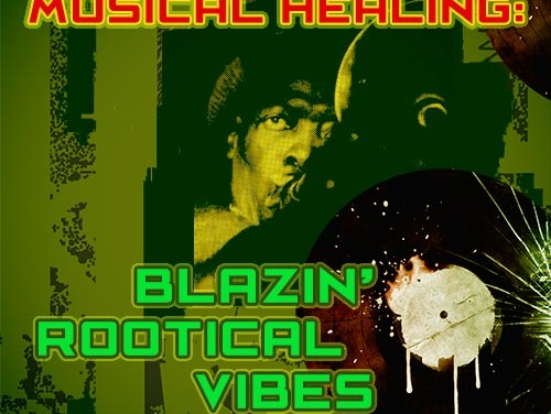 Musical Healing: Blazin' Rootical Vibes