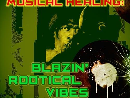 Musical Healing: Blazin' Rootical Vibes