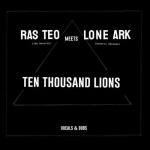 Ras Teo Meets Lone Ark – Ten Thousand Lions
