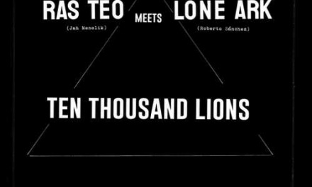 Ras Teo Meets Lone Ark – Ten Thousand Lions